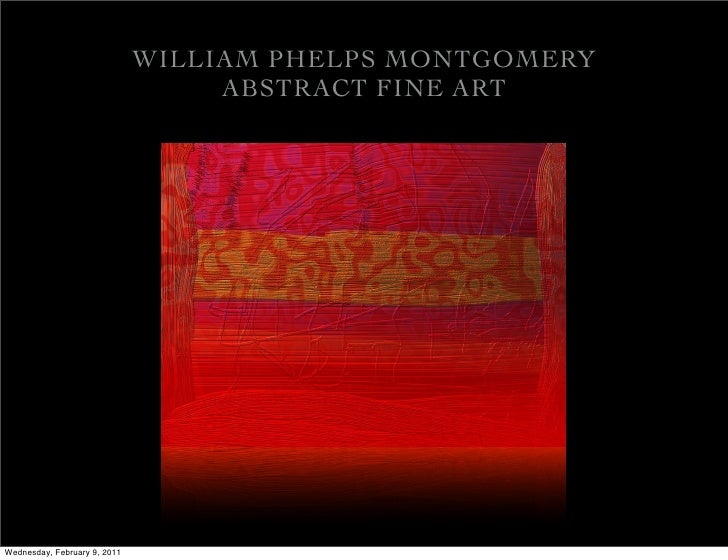 WILLIAM PHELPS MONTGOMERY                                   ABSTRACT FINE ARTWednesday, February 9, 2011