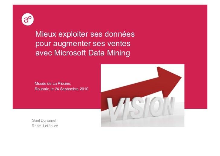 Mieux exploiter ses données pour augmenter ses ventes avec Microsoft Data Mining Musée de La Piscine, Roubaix, le 24 Septe...