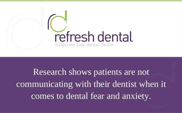 Research shows patients are not communicating with their dentist when it comes to dental fear and anxiety.