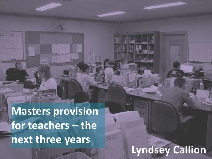 Masters provision for teachers – the next three years<br />Lyndsey Callion<br />