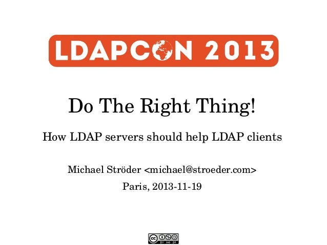 DoTheRightThing! HowLDAPserversshouldhelpLDAPclients MichaelStröder<michael@stroeder.com> Paris,20131119