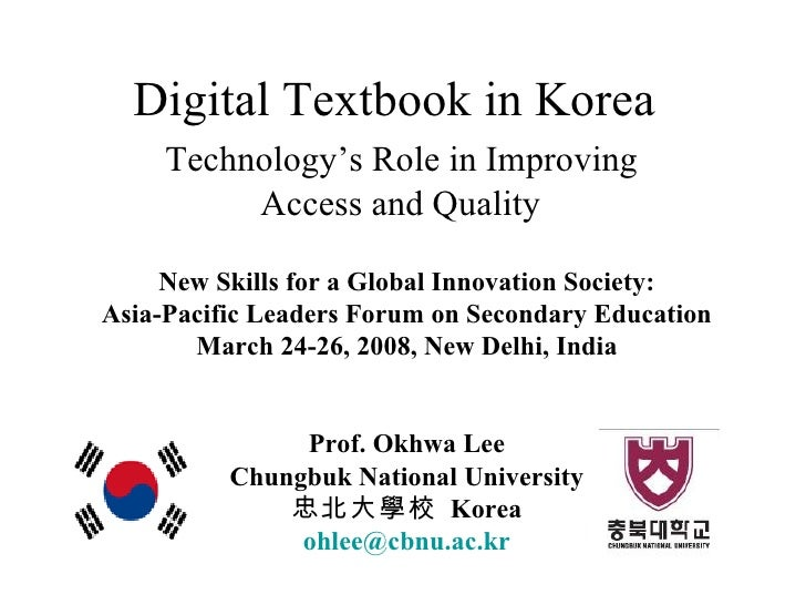 Digital Textbook in Korea    Technology's Role in Improving  Access and Quality <ul><li>New Skills for a Global Innovation...