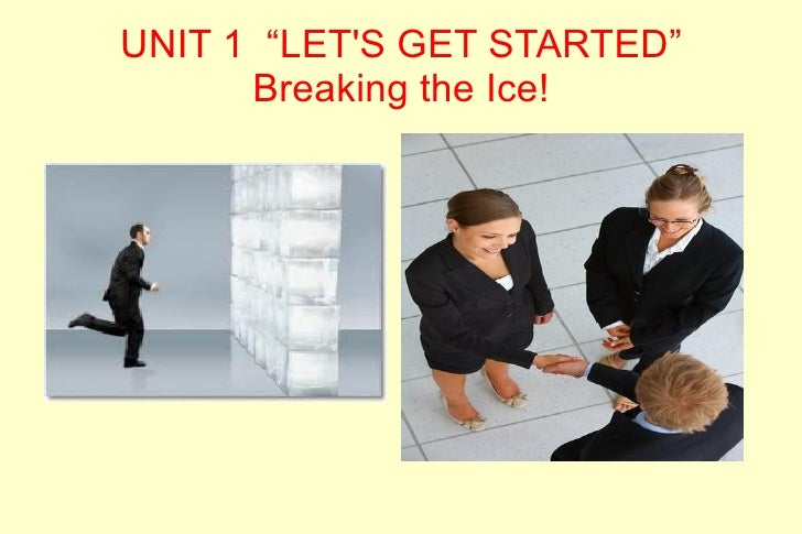 "UNIT 1 ""LETS GET STARTED""      Breaking the Ice!"