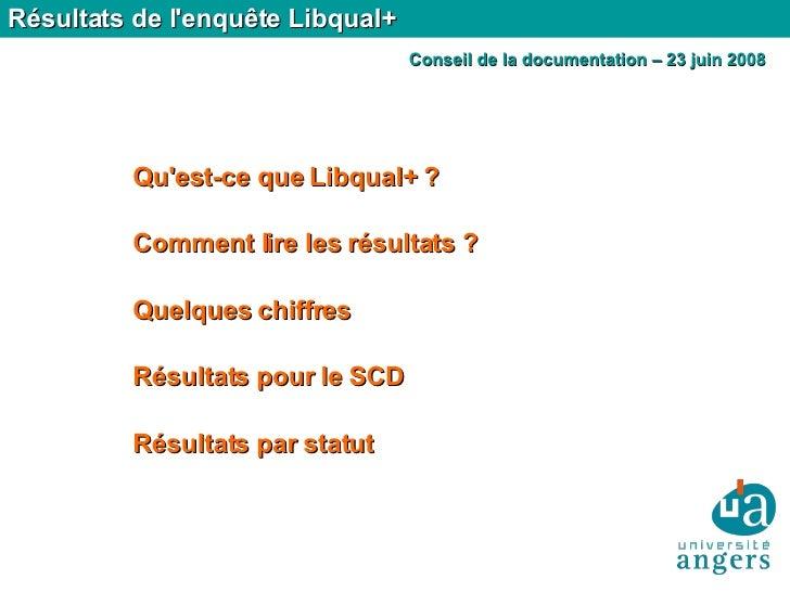 Résultats de l'enquête Libqual+ Qu'est-ce que Libqual+ ? Comment lire les résultats ? Quelques chiffres Résultats pour le ...