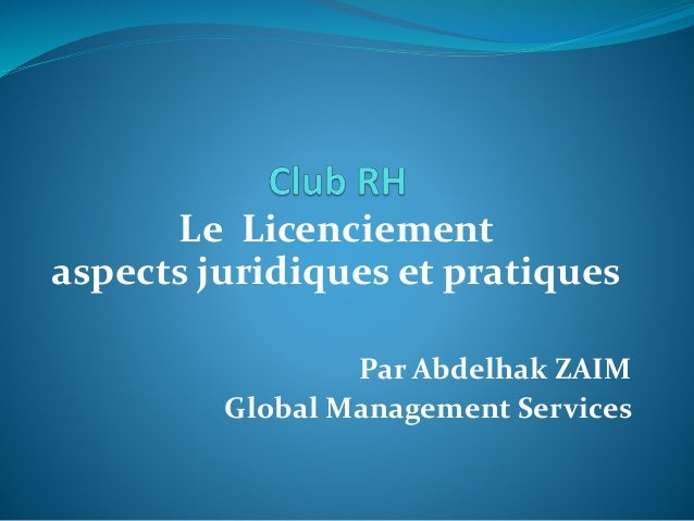Le Licenciement aspects juridiques et pratiques Par Abdelhak ZAIM Global Management Services