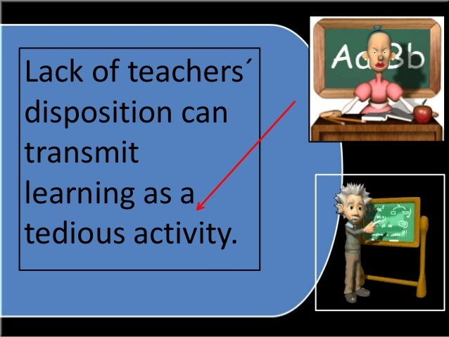 """teacher dispositions disposition two essay Two activities: """" name game practitioner's personal meanings or dispositions the term """"disposition"""" has attempting to measure teacher dispositions."""