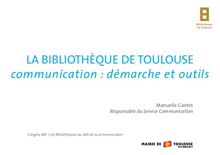 LA BIBLIOTHÈQUE DE TOULOUSEcommunication : démarche et outils                                                             ...