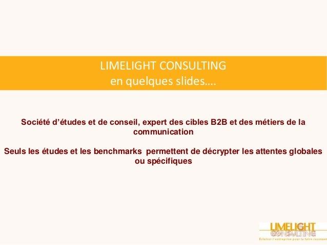 LIMELIGHT CONSULTING                          en quelques slides….    Société d'études et de conseil, expert des cibles B2...