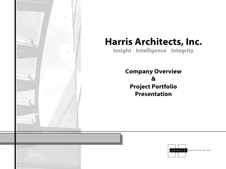 Harris Architects, Inc. Insight  Intelligence  Integrity Company Overview & Project Portfolio Presentation