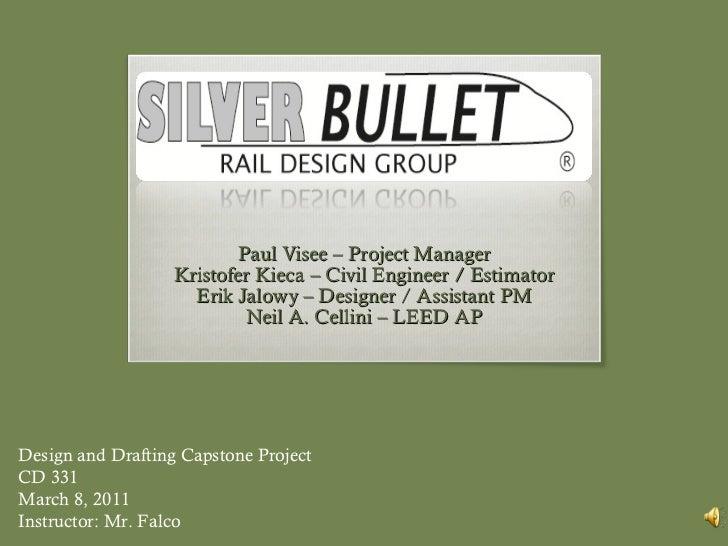 Paul Visee – Project Manager Kristofer Kieca – Civil Engineer / Estimator Erik Jalowy – Designer / Assistant PM Neil A. Ce...