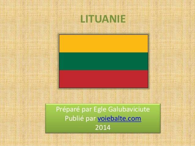 LITUANIE  Préparé par Egle Galubaviciute  Publié par voiebalte.com  2014