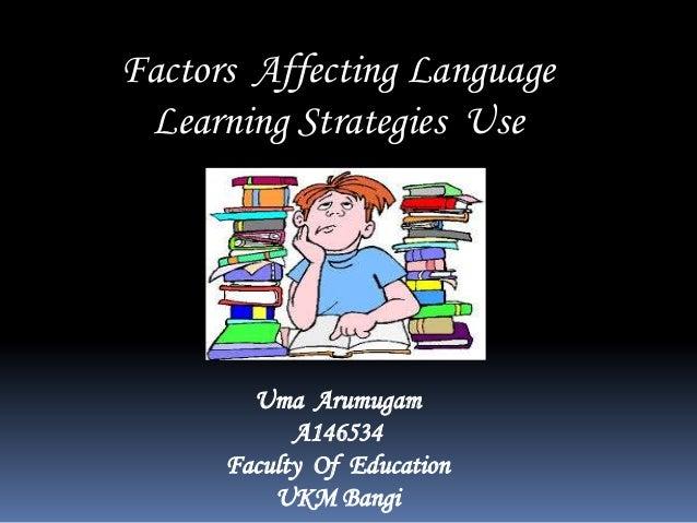 Factors Affecting Language Learning Strategies Use  Uma Arumugam A146534 Faculty Of Education UKM Bangi