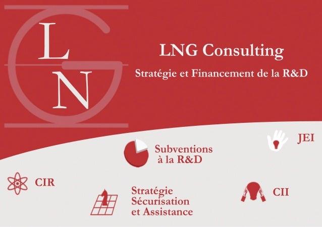 LNG Consulting Stratégie et Financement de la R&D L N Subventions à la R&D Stratégie Sécurisation et Assistance CIR CII JEI