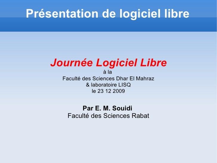 Présentation de logiciel libre Journée Logiciel Libre à la  Faculté des Sciences Dhar El Mahraz & laboratoire LISQ le 23 1...