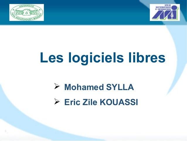 Les logiciels libres Ø Mohamed SYLLA Ø Eric Zile KOUASSI