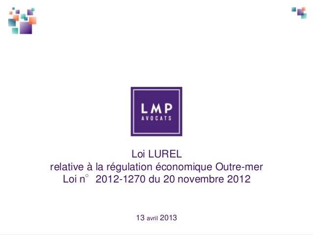 Loi LURELrelative à la régulation économique Outre-mer   Loi n°2012-1270 du 20 novembre 2012                  13 avril 2013