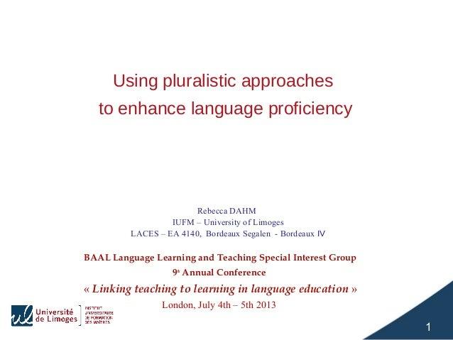 Using pluralistic approaches to enhance language proficiency  RebeccaDAHM IUFM–UniversityofLimoges LACES–EA4140,...