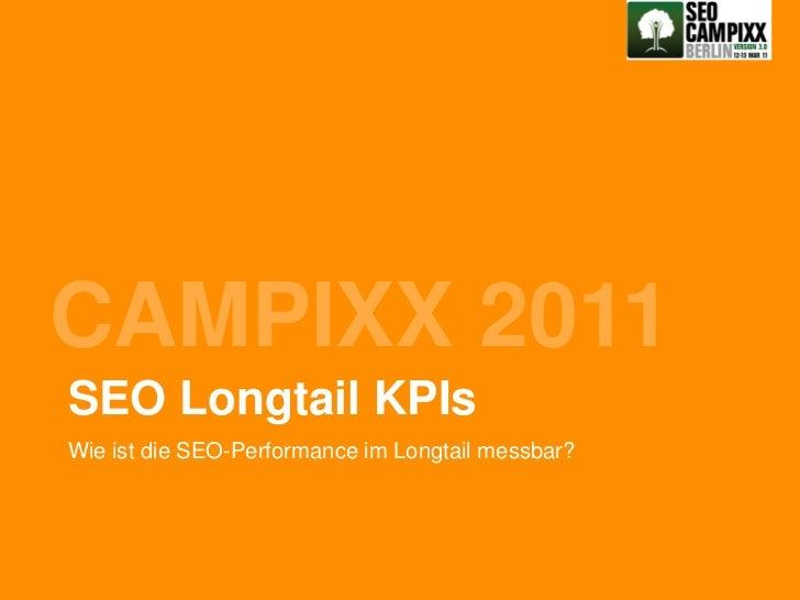 CAMPIXX 2011SEO Longtail KPIsWie ist die SEO-Performance im Longtail messbar?                                             ...