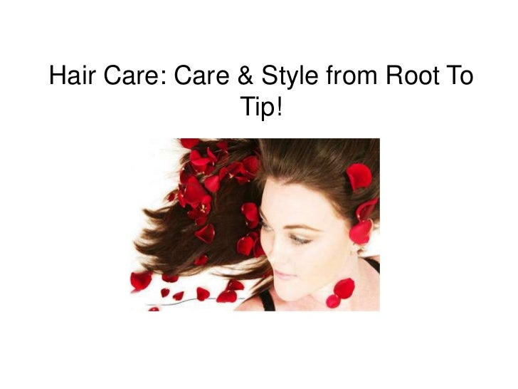 Hair Care: Care & Style from Root To Tip!