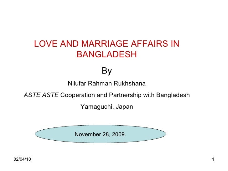 LOVE AND MARRIAGE AFFAIRS IN BANGLADESH By Nilufar Rahman Rukhshana ASTE ASTE  Cooperation and Partnership with Bangladesh...