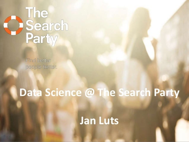 Data Science @ The Search Party Jan Luts