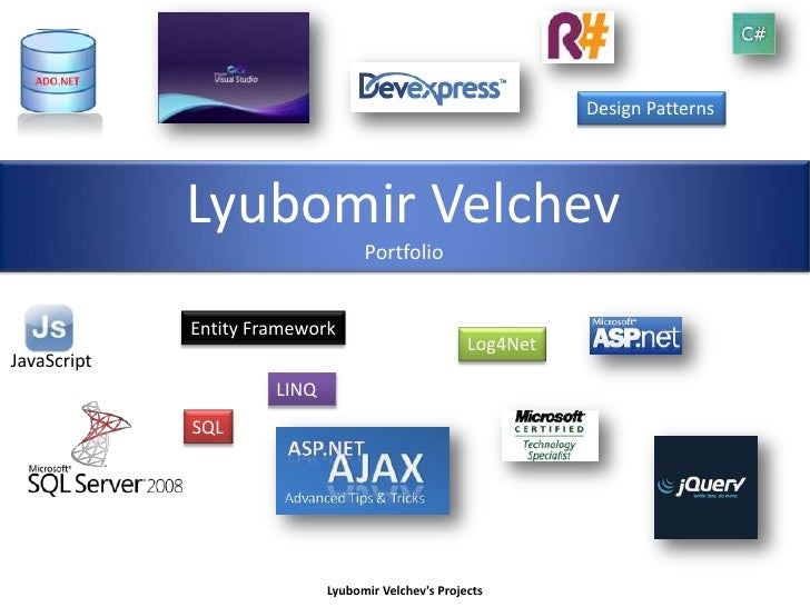 Design Patterns<br />Lyubomir Velchev<br />Portfolio<br />Entity Framework<br />Log4Net<br />JavaScript<br />LINQ<br />SQL...