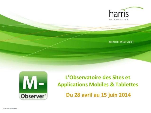 © Harris Interactive L'Observatoire des Sites et Applications Mobiles & Tablettes Du 28 avril au 15 juin 2014