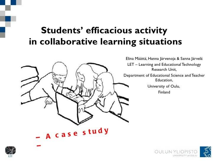 Students' efficacious activity  in collaborative learning situations Elina Määttä, Hanna Järvenoja & Sanna Järvelä LET – L...