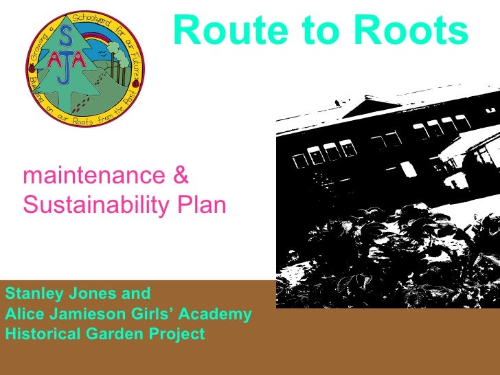 Route to Roots Stanley Jones and  Alice Jamieson Girls' Academy  Historical Garden Project maintenance & Sustainability Plan