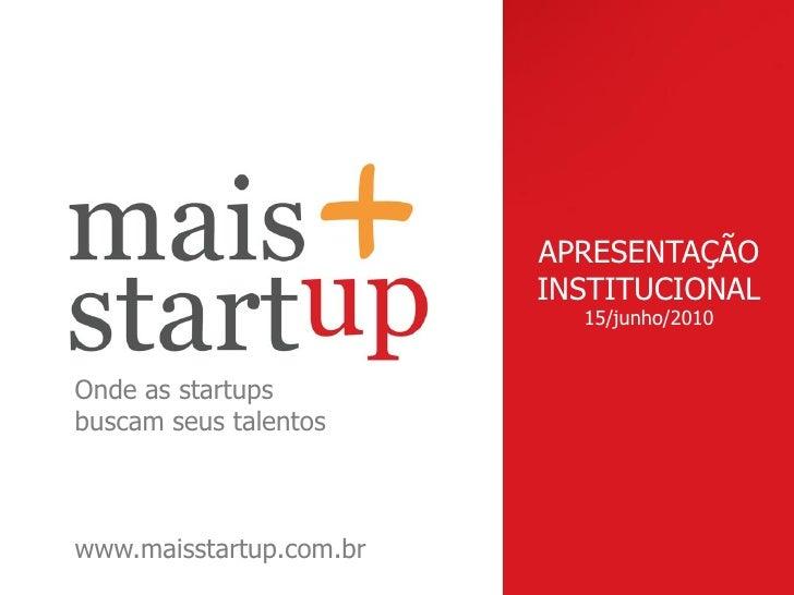 APRESENTAÇÃO                          INSTITUCIONAL                            15/junho/2010   Onde as startups buscam seu...