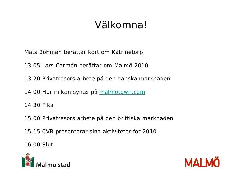 Välkomna!  Mats Bohman berättar kort om Katrinetorp  13.05 Lars Carmén berättar om Malmö 2010  13.20 Privatresors arbete p...