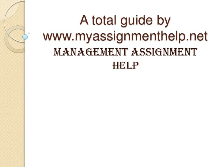 A total guide bywww.myassignmenthelp.net Management Assignment         help