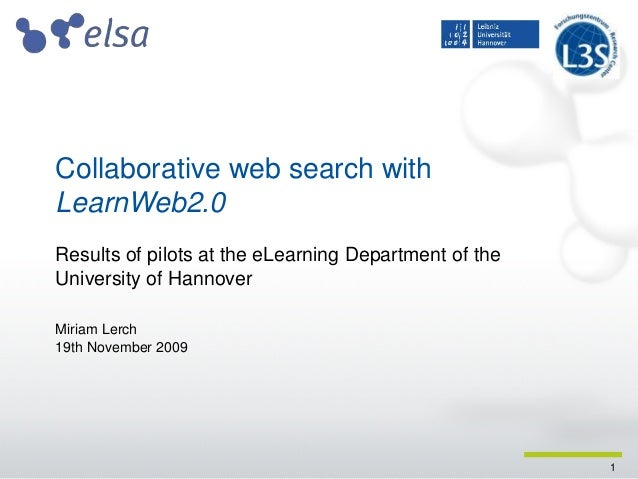 1 Collaborative web search with LearnWeb2.0 Results of pilots at the eLearning Department of the University of Hannover Mi...
