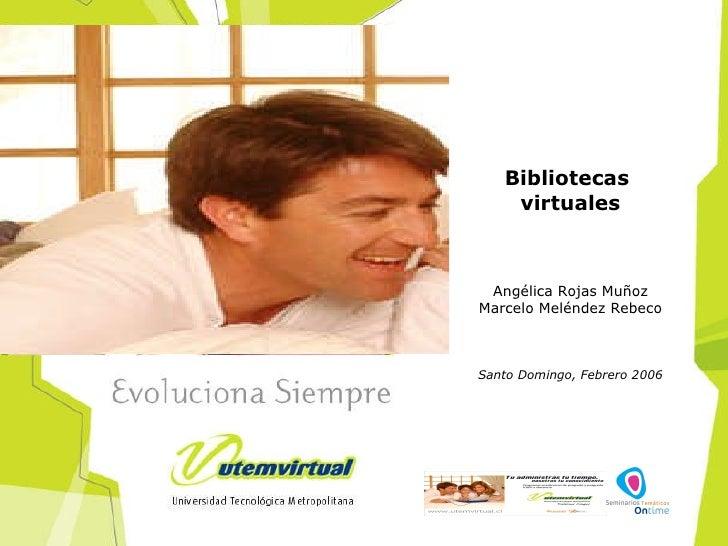 Bibliotecas  virtuales Angélica Rojas Muñoz Marcelo Meléndez Rebeco Santo Domingo, Febrero 2006