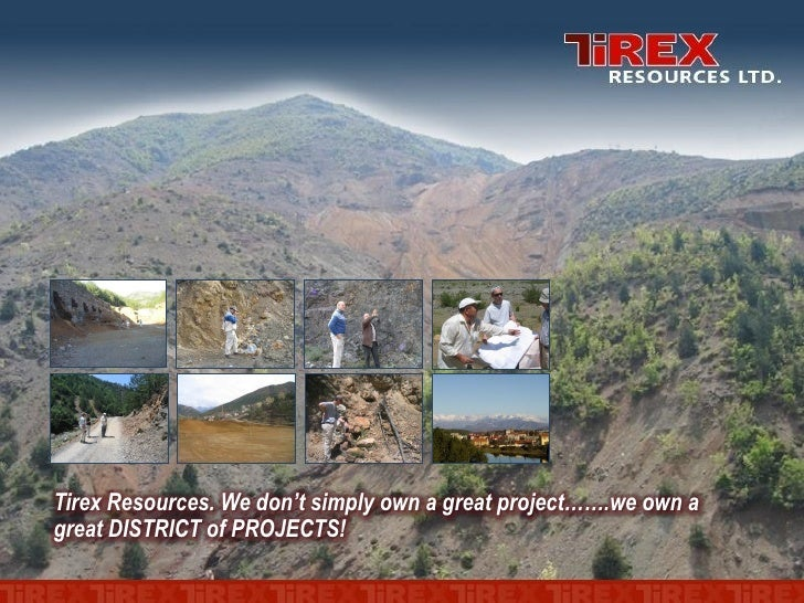 Tirex Resources. We don't simply own a great project…….we own a great DISTRICT of PROJECTS!
