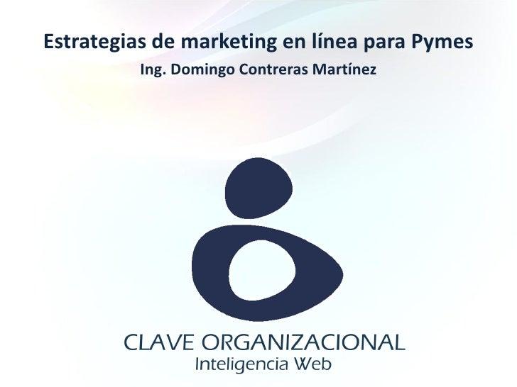 Estrategias de marketing en línea para Pymes          Ing. Domingo Contreras Martínez