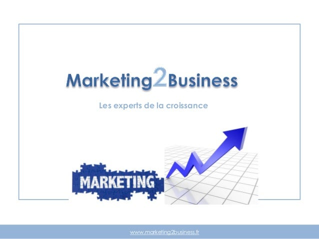 Les experts de la croissance www.marketing2business.fr