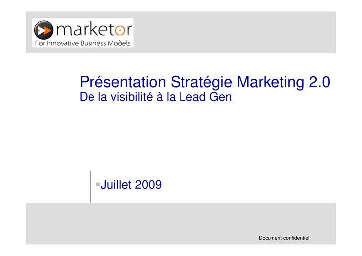 Présentation Stratégie Marketing 2.0 De la visibilité à la Lead Gen         Juillet 2009                                  ...