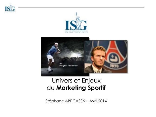 Univers et Enjeux du Marketing Sportif Stéphane ABECASSIS – Avril 2014