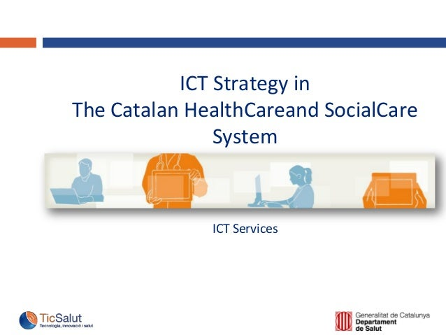 ICT Strategy in The Catalan HealthCareand SocialCare System ICT Services