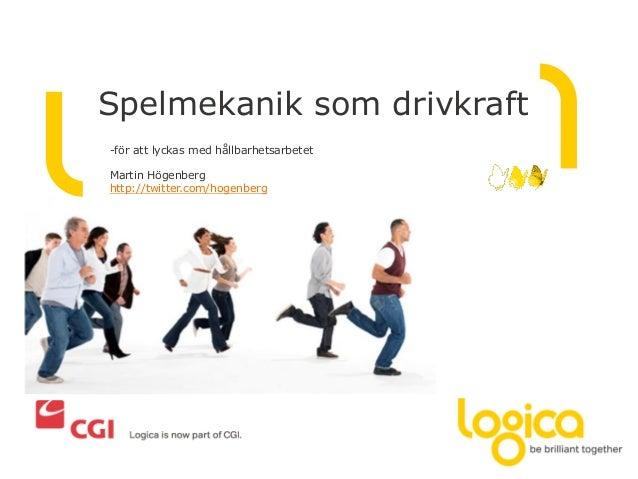 Spelmekanik som drivkraft-för att lyckas med hållbarhetsarbetetMartin Högenberghttp://twitter.com/hogenberg