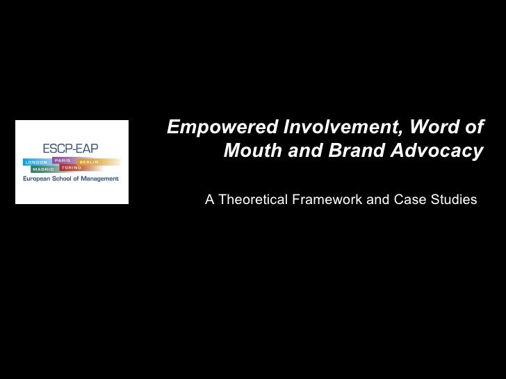 Empowered Involvement, Word of Mouth and Brand Advocacy A Theoretical Framework and Case Studies