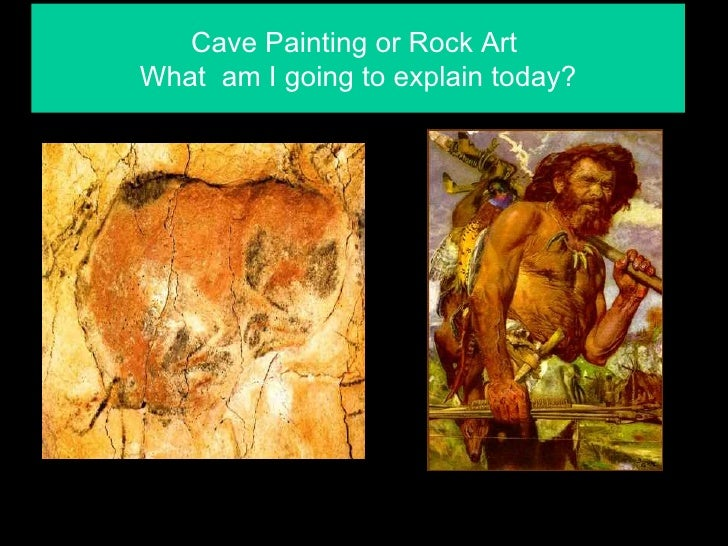 Cave Painting or Rock ArtWhat am I going to explain today?