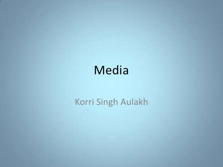 Media<br />Korri Singh Aulakh<br />