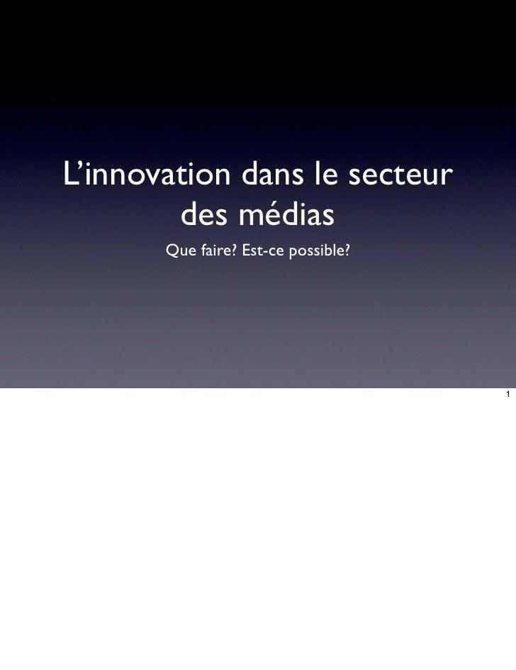 L'innovation dans le secteur        des médias       Que faire? Est-ce possible?                                     1