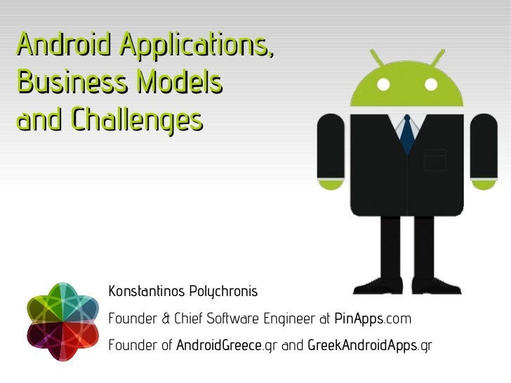 Android Applications,Business Modelsand Challenges       Konstantinos Polychronis       Founder & Chief Software Engineer ...