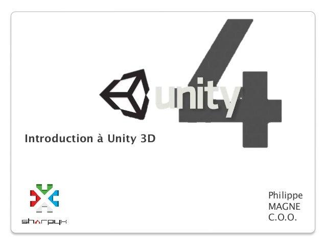 Introduction à Unity 3D                           Philippe                           MAGNE                           C.O.O.