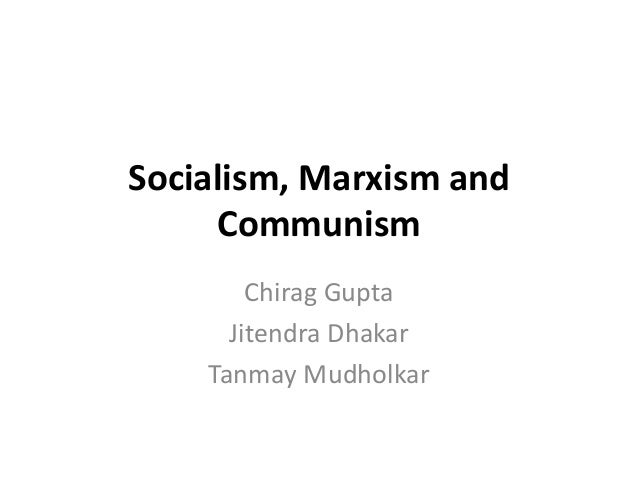 Socialism, Marxism and     Communism        Chirag Gupta      Jitendra Dhakar    Tanmay Mudholkar