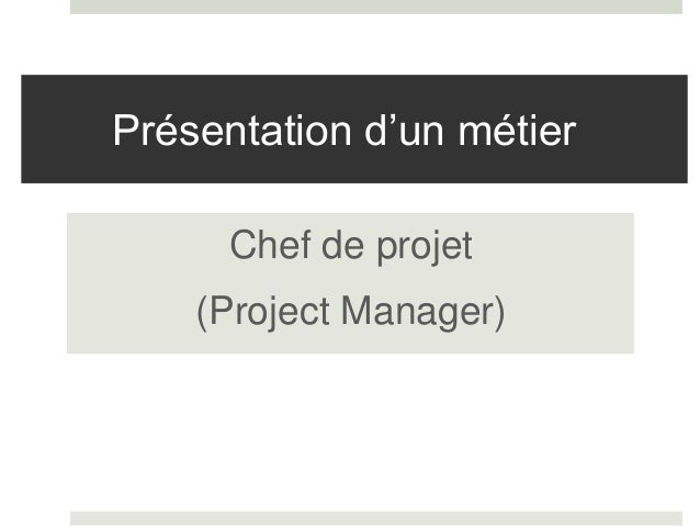 Présentation d'un métier  Chef de projet  (Project Manager)