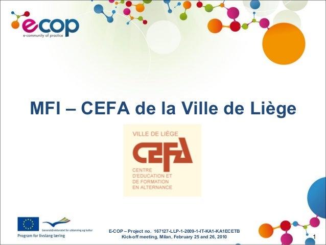 E-COP – Project no. 167127-LLP-1-2009-1-IT-KA1-KA1ECETB Kick-off meeting, Milan, February 25 and 26, 2010 1 MFI – CEFA de ...
